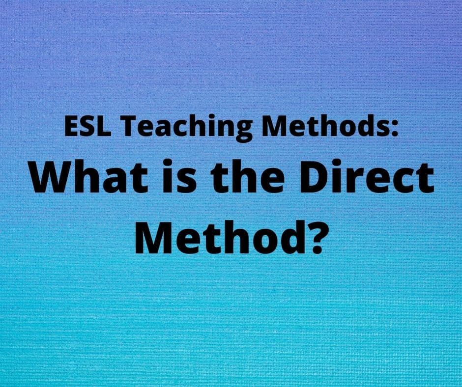 Esl Teaching Methods What Is The Direct Method